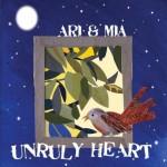Ari & Mia - Unruly Heart